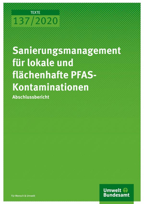 Cover der Publikation TEXTE 137/2020 Sanierungsmanagement für lokale und flächenhafte PFASKontaminationen