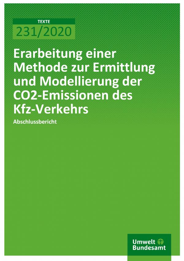 Cover der Publikation TEXTE 231/2020 Erarbeitung einer Methode zur Ermittlung und Modellierung der CO2-Emissionen des Kfz-Verkehrs