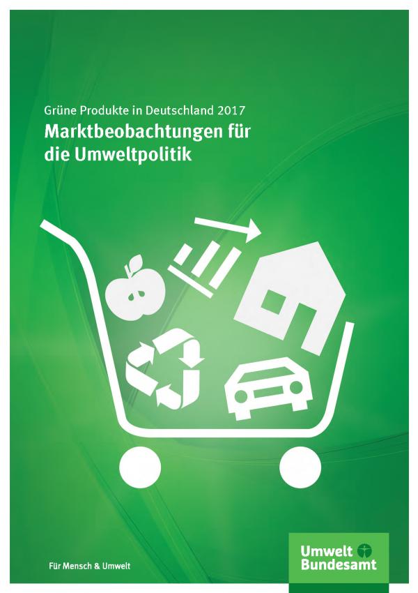 Cover der Fachbroschüre Grüne Produkte in Deutschland 2017: Marktbeobachtungen für die Umweltpolitik