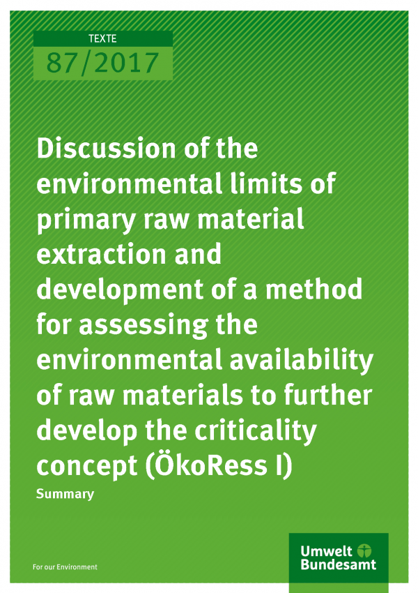 Cover of publication TEXTE 87/2017 Discussion of the environmental limits of primary raw material extraction and development of a method for assessing the environmental availability of raw materials to further develop the criticality concept (ÖkoRess I)