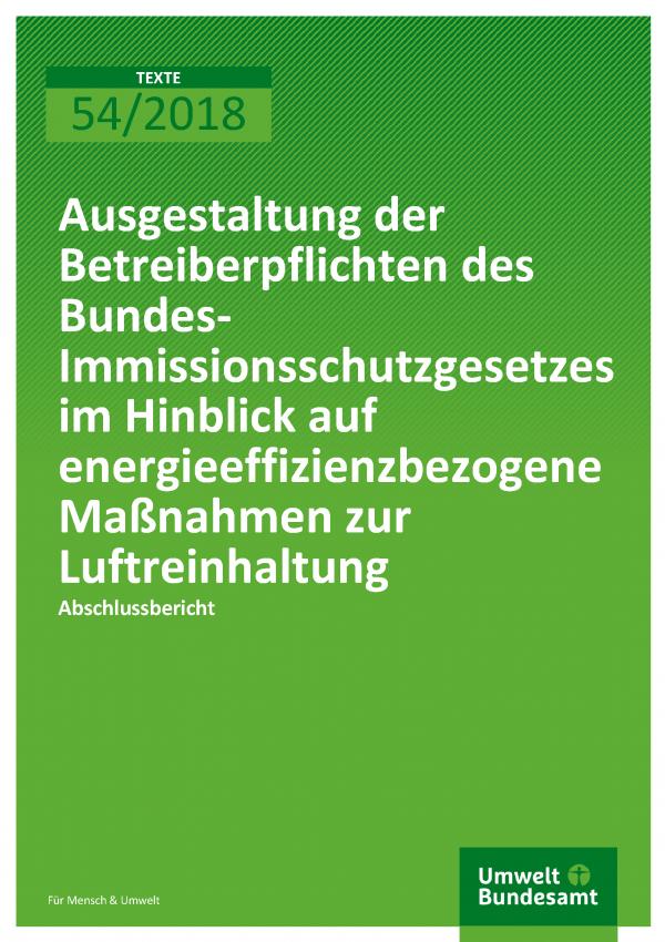 Cover der Publikation Texte 54-2018 Ausgestaltung der Betreiberpflichten des Bundes-Immissionsschutzgesetzes im Hinblick auf energieeffizienzbezogene Maßnahmen zur Luftreinhaltung