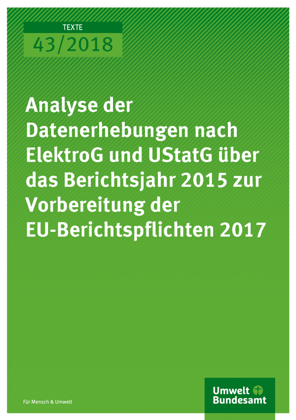 Cover der Publikation Texte 43/2018 Analyse der Datenerhebungen nach ElektroG und UStatG über das Berichtsjahr 2015 zur Vorbereitung der EU-Berichtspflichten 2017