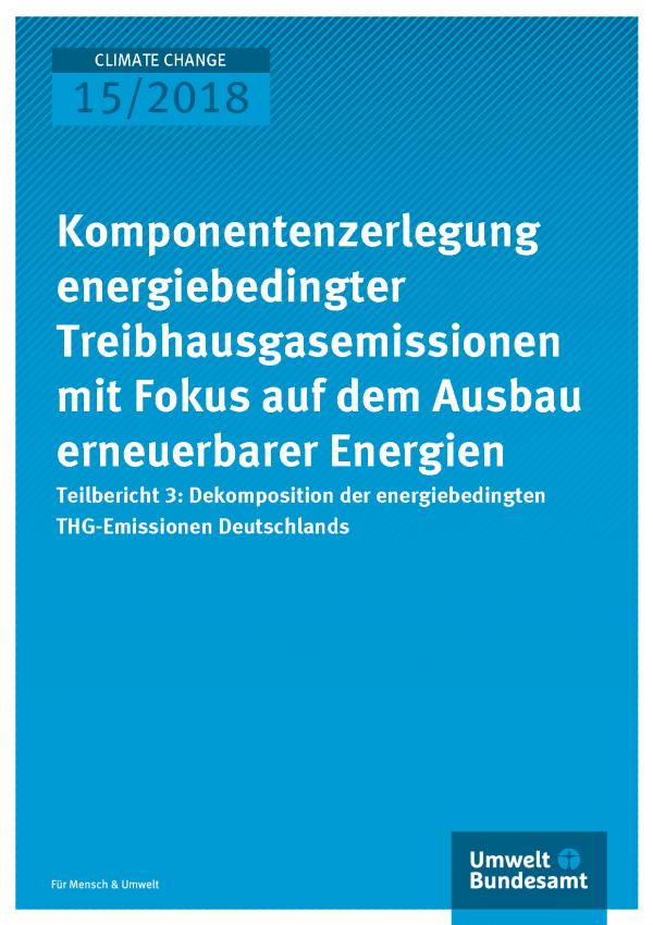 Cover der Publikation Climate Change 15/2018 Komponentenzerlegung energiebedingter Treibhausgasemissionen mit Fokus auf dem Ausbau erneuerbarer Energien