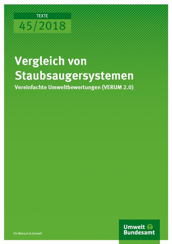 Cover der Publikation Texte 45/2018 Vergleich von Staubsaugersystemen Vereinfachte Umweltbewertungen (VERUM 2.0)