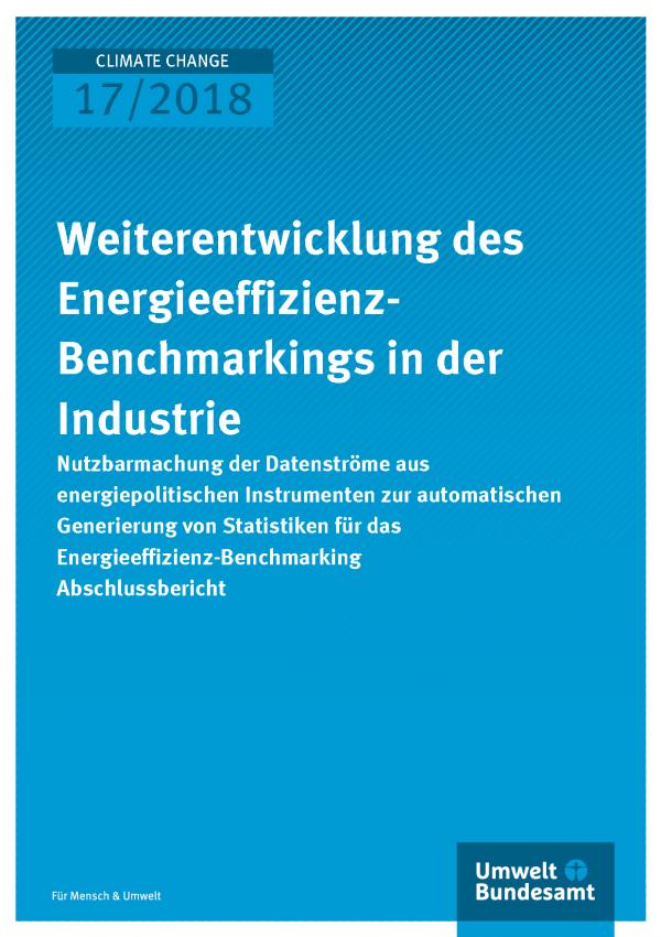 Cover der Publikation Climate Change 17/2018 Weiterentwicklung des Energieeffizienz-Benchmarkings in der Industrie