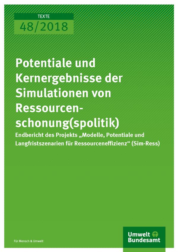 Cover der Publikation Texte 48/2018 Potentiale und Kernergebnisse der Simulationen von Ressourcenschonung(spolitik)