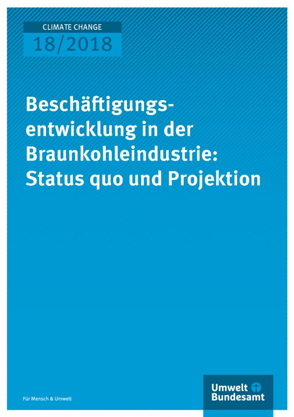 Cover der Publikation Climate Change 18/2018 Beschäftigungsentwicklung in der Braunkohleindustrie: Status quo und Projektion