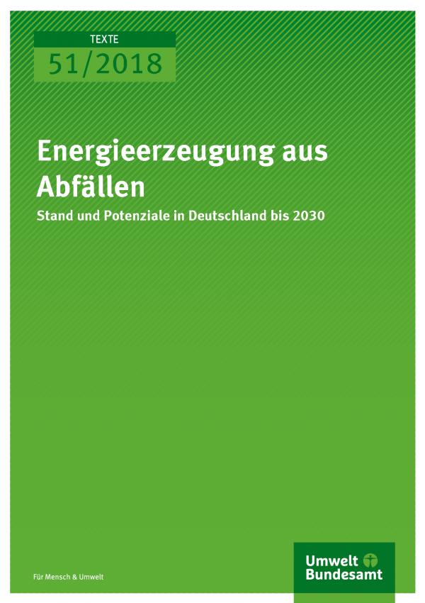 Cover der Publikation Texte 51/2018 Energieerzeugung aus Abfällen Stand und Potenziale in Deutschland bis 2030