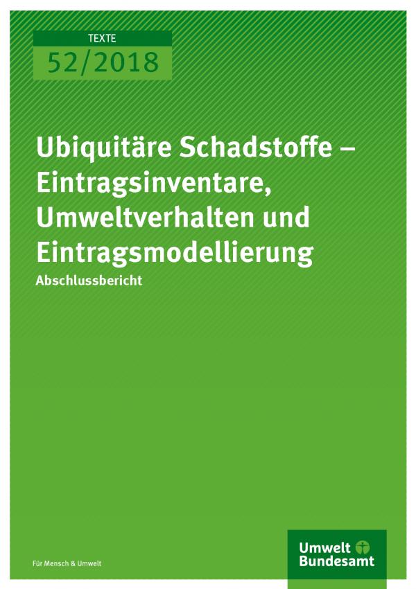 Cover der Publikation Texte 52/2018 Ubiquitäre Schadstoffe – Eintragsinventare, Umweltverhalten und Eintragsmodellierung