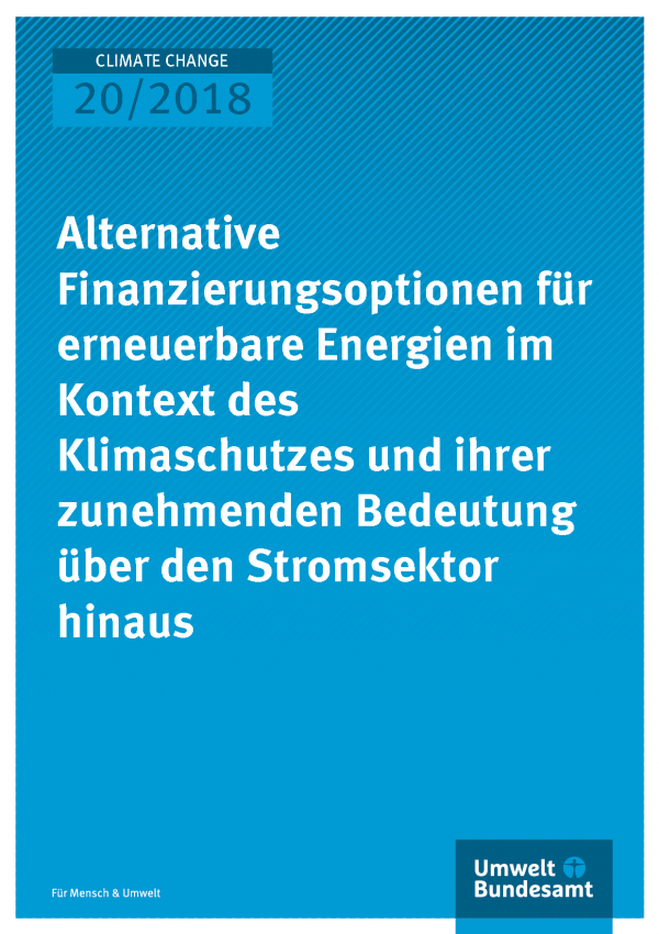 Cover der Publikation Climate Change 20/2018 Alternative Finanzierungsoptionen für erneuerbare Energien im Kontext des Klimaschutzes und ihrer zunehmenden Bedeutung über den Stromsektor hinaus