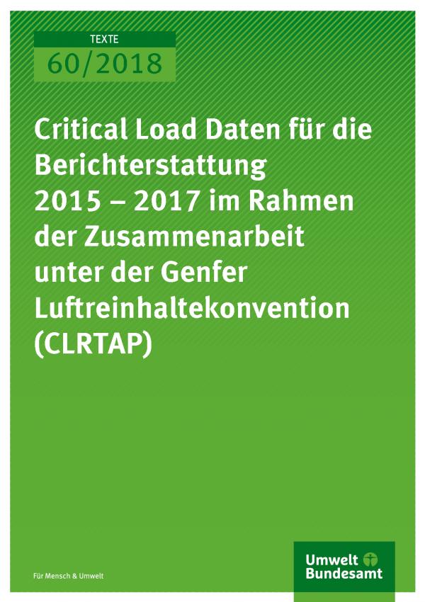 Cover der Publikation Texte 60/2018 Critical Load Daten für die Berichterstattung 2015-2017 im Rahmen der Zusammenarbeit unter der Genfer Luftreinhaltekonvention (CLRTAP)