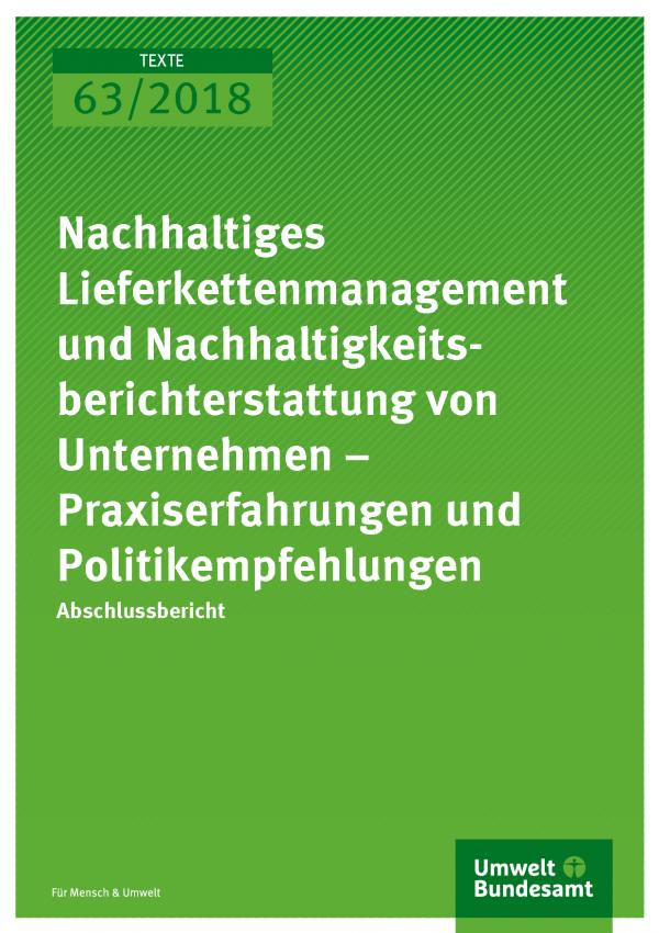 Cover der Publikation Texte 63/2018 Nachhaltiges Lieferkettenmanagement und Nachhaltigkeitsberichterstattung von Unternehmen - Praxiserfahrungen und Politikempfehlungen