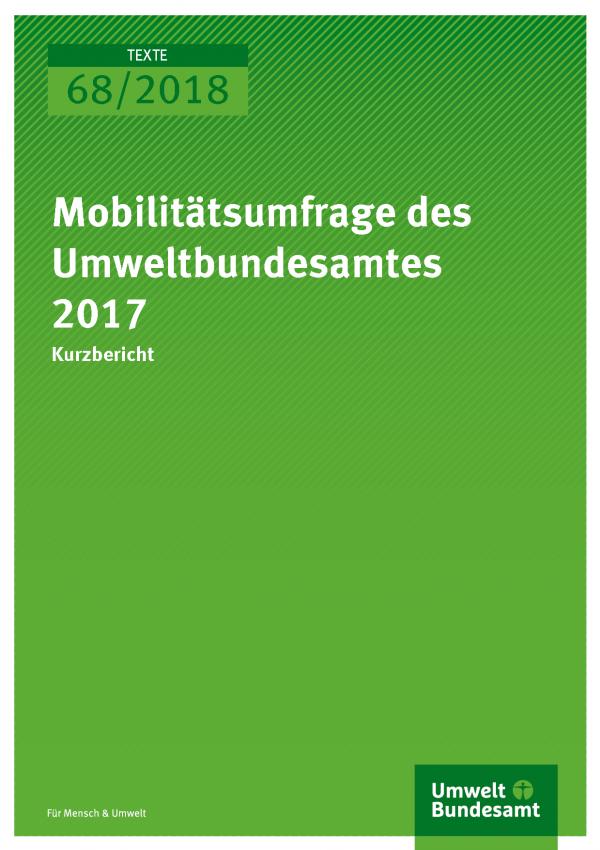 Cover der Publikation Texte 68/2018 Mobilitätsumfrage des Umweltbundesamtes 2017