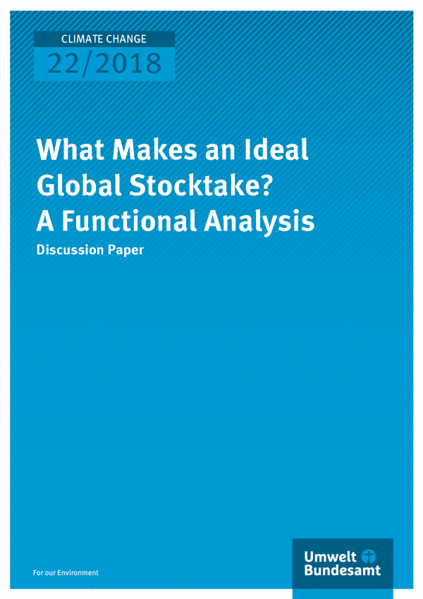 Cover der Publikation Climate Change 22/2018 What Makes an Ideal Global Stocktake? A Functional Analysis
