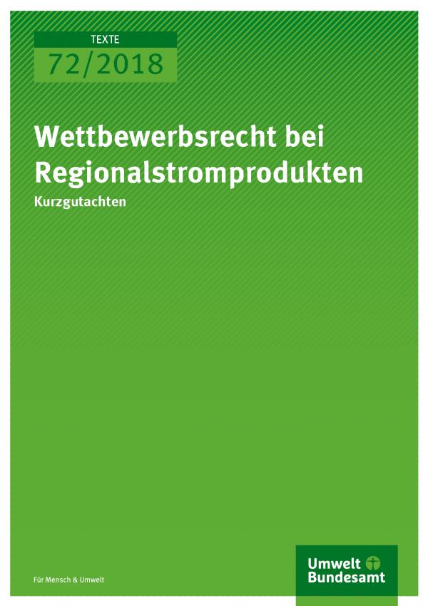 Cover der Publikation Texte 72/2018 Wettbewerbsrecht bei Regionalstromprodukten
