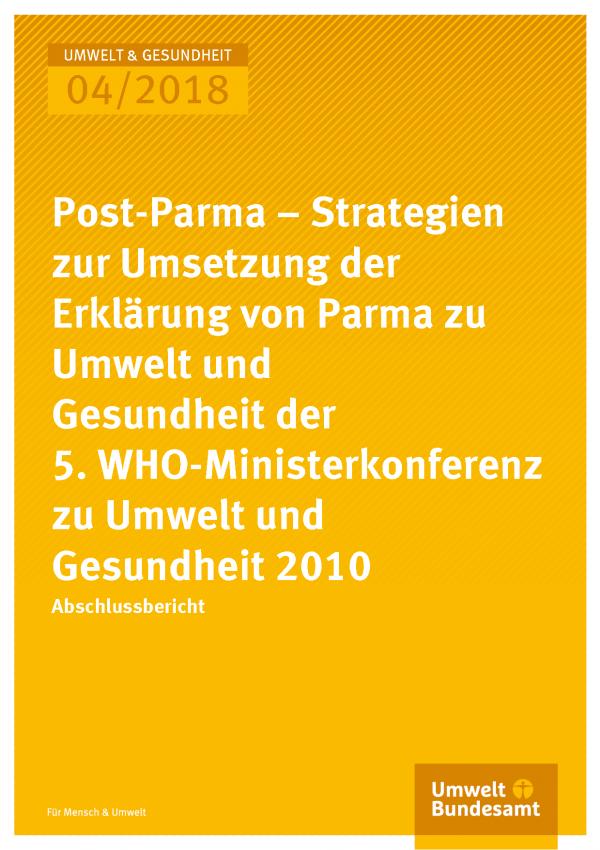 Cover der Publikation Umwelt & Gesundheit 04/2018 Post-Parma – Strategien zur Umsetzung der Erklärung von Parma zu Umwelt und Gesundheit der 5. WHO-Ministerkonferenz zu Umwelt und Gesundheit 2010