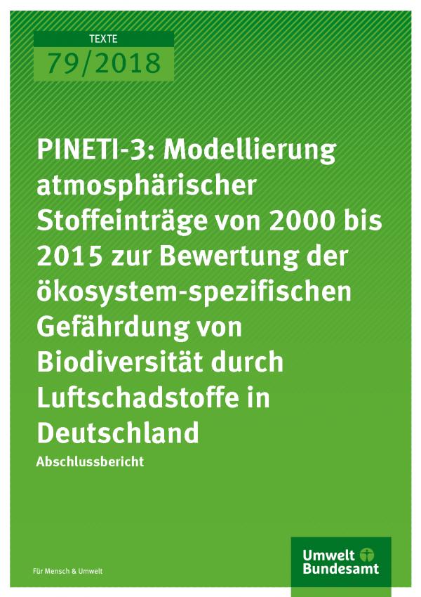 Cover der Publikation Texte 79/2018 PINETI-3: Modellierung atmosphärischer Stoffeinträge von 2000 bis 2015 zur Bewertung der ökosystem-spezifischen Gefährdung von Biodiversität durch Luftschadstoffe in Deutschland