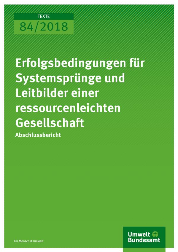 Cover der Publikation Texte 84/2018 Erfolgsbedingungen für Systemsprünge und Leitbilder einer ressourcenleichten Gesellschaft