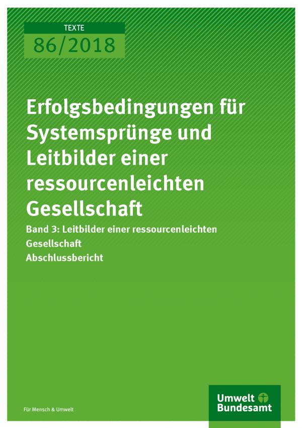 Cover der Publikation Texte 86/2018 Erfolgsbedingungen für Systemsprünge und Leitbilder einer ressourcenleichten Gesellschaft Band 3: Leitbilder einer ressourcenleichten Gesellschaft