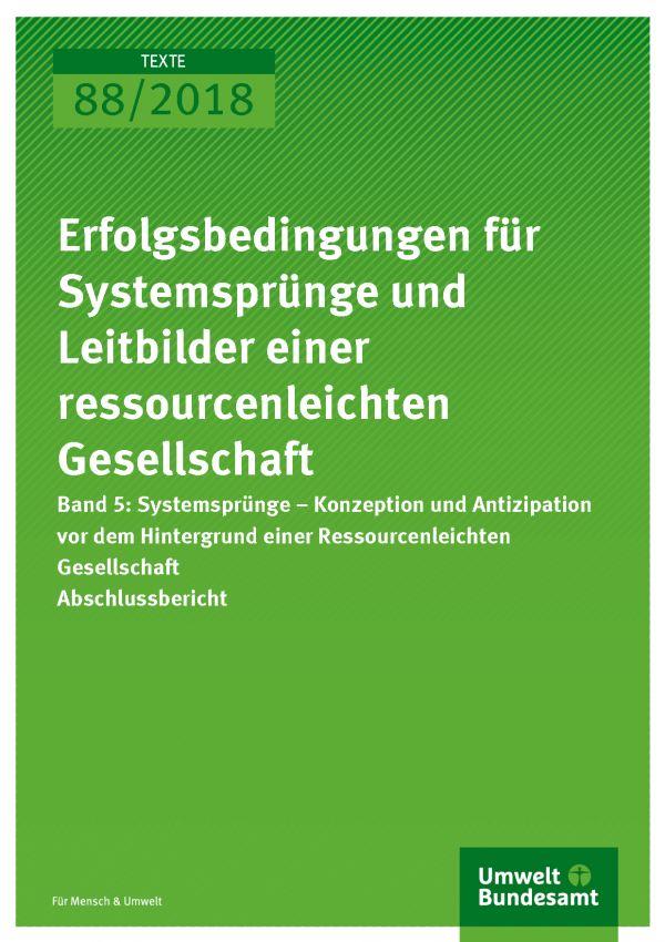 Cover der Publikation Texte 88/2018 Erfolgsbedingungen für Systemsprünge und Leitbilder einer ressourcenleichten Gesellschaft - Band 5: Systemsprünge - Konzeption und Antizipation vor dem Hintergrund einer Ressourcenleichten Gesellschaft