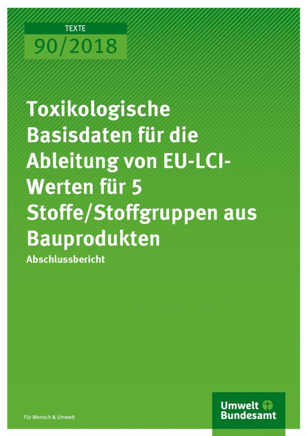 Cover der Publikation Texte 90/2018 Toxikologische Basisdaten für die Ableitung von EU-LCI-Werten für 5 Stoffe/Stoffgruppen aus Bauprodukten