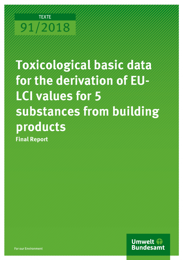 Cover of publication Texte 91/2018 Toxicological basic data for the derivation of EU-LCI values for 5 substances from building products