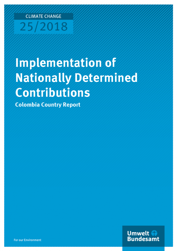 Cover der Publikation Climate Change 25/2018 Implementation of Nationally Determined Contributions - Colombia Country Report