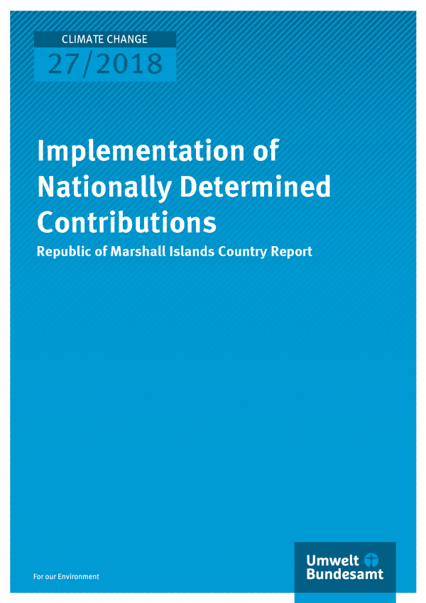 Cover der Publikation Climate Change 27/2018 Implementation of Nationally Determined Contributions - Republic of Marshall Islands Country Report