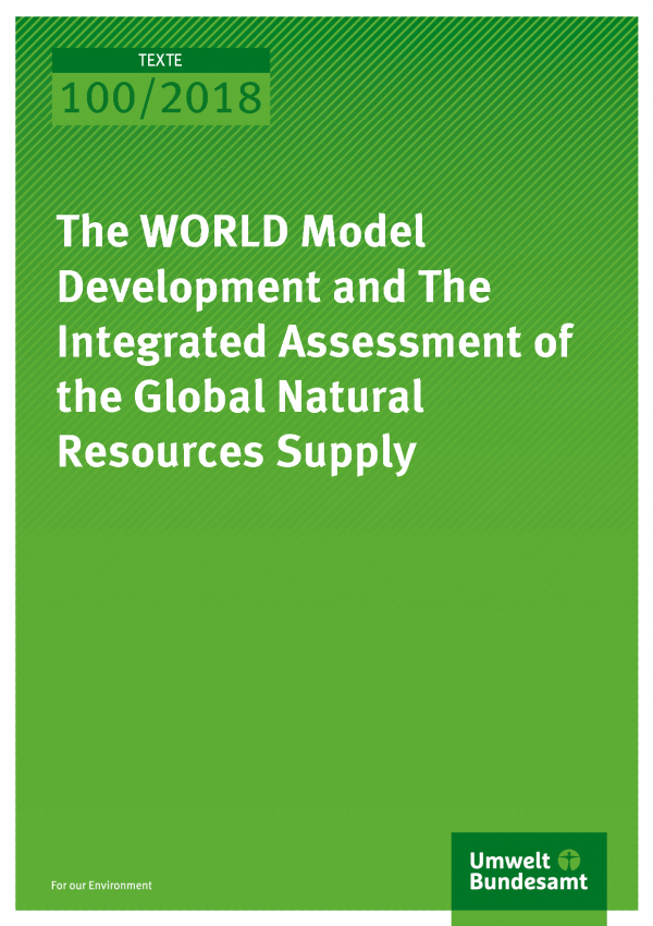Cover of publication Texte 100/2018 The WORLD Model Development and The Integrated Assessment of the Global Natural Resources Supply