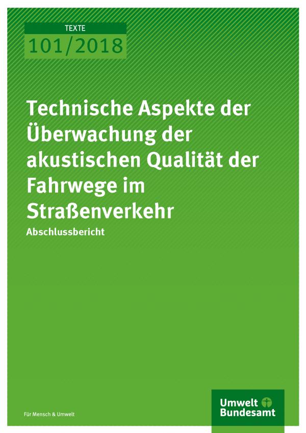 Cover Texte 101/2018 Technische Aspekte der Überwachung der akustischen Qualität der Fahrwege im Straßenverkehr