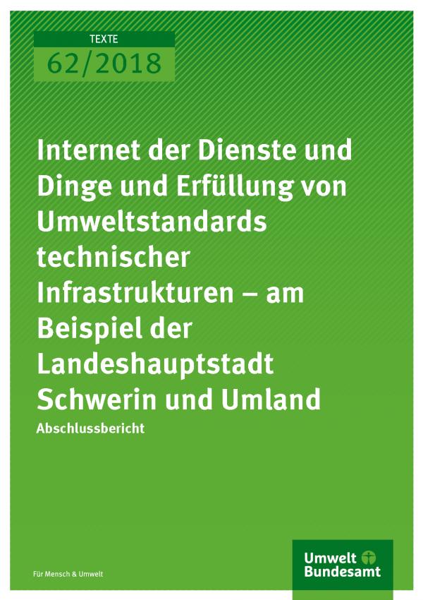 Cover der Publikation Texte 62/2018 Internet der Dienste und Dinge und Erfüllung von Umweltstandards technischer Infrastrukturen