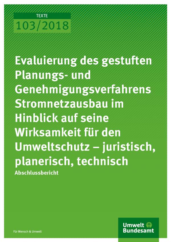 Cover der Publikation Texte 103/2018 Evaluierung des gestuften Planungs- und Genehmigungsverfahrens Stromnetzausbau im Hinblick auf seine Wirksamkeit für den Umweltschutz – juristisch, planerisch, technisch
