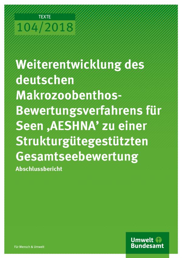 Cover der Publikation Texte 104/2018 Weiterentwicklung des deutschen Makrozoobenthos- Bewertungsverfahrens für Seen 'AESHNA' zu einer Strukturgütegestützten Gesamtseebewertung