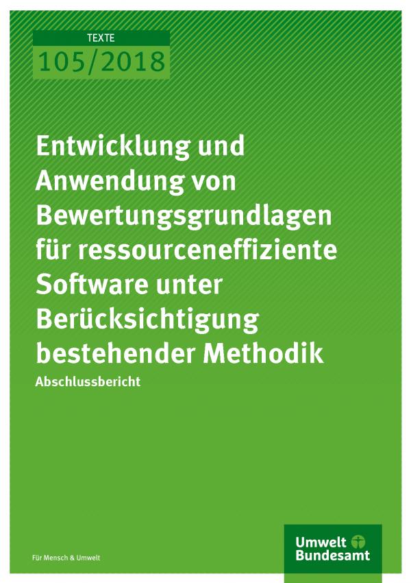 Cover der Publikation Texte 105/2018 Entwicklung und Anwendung von Bewertungsgrundlagen für ressourceneffiziente Software unter Berücksichtigung bestehender Methodik