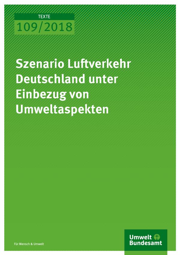 Cover der Publikation Texte 109/2018 Szenario Luftverkehr Deutschland unter Einbezug von Umweltaspekten