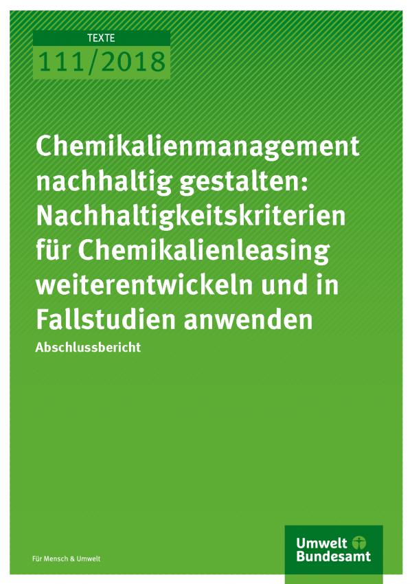 Cover der Publiaktion Texte 111/2018 Chemikalienmanagement nachhaltig gestalten: Nachhaltigkeitskriterien für Chemikalienleasing weiterentwickeln und in Fallstudien anwenden