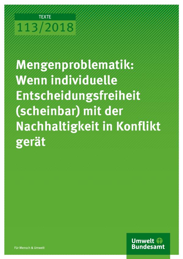 Cover der Publikation Texte 113/2018 Mengenproblematik: Wenn individuelle Entscheidungsfreiheit (scheinbar) mit der Nachhaltigkeit in Konflikt gerät