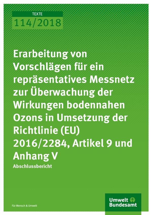 Cover der Publikation Texte 114/2018 Erarbeitung von Vorschlägen für ein repräsentatives Messnetz zur Überwachung der Wirkungen bodennahen Ozons in Umsetzung der Richtlinie (EU) 2016/2284, Artikel 9 und Anhang V