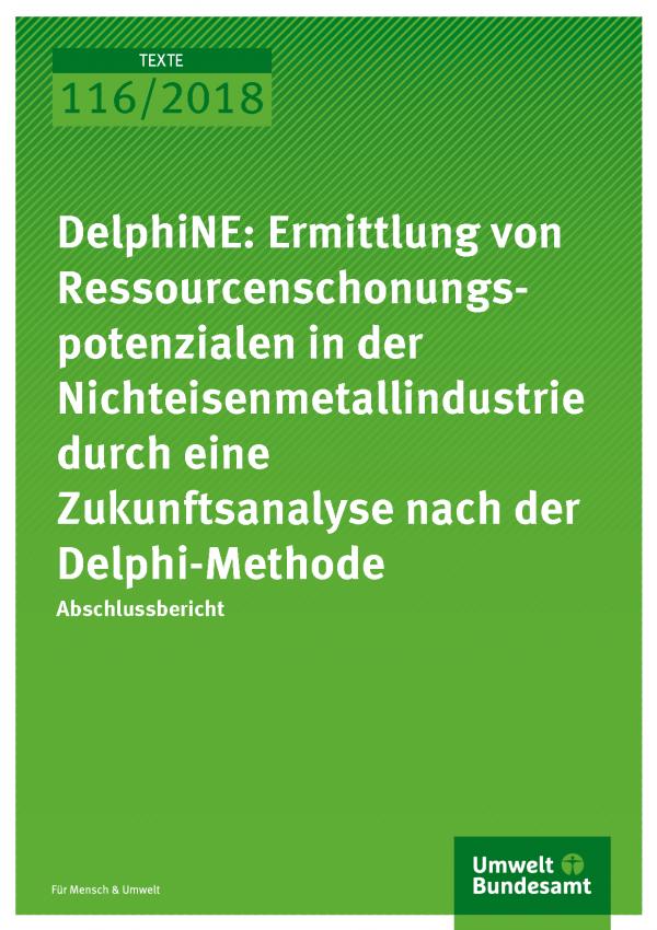 Cover der Publikation Texte 116/2018 DelphiNE: Ermittlung von Ressourcenschonungspotenzialen in der Nichteisenmetallindustrie durch eine Zukunftsanalyse nach der Delphi-Methode