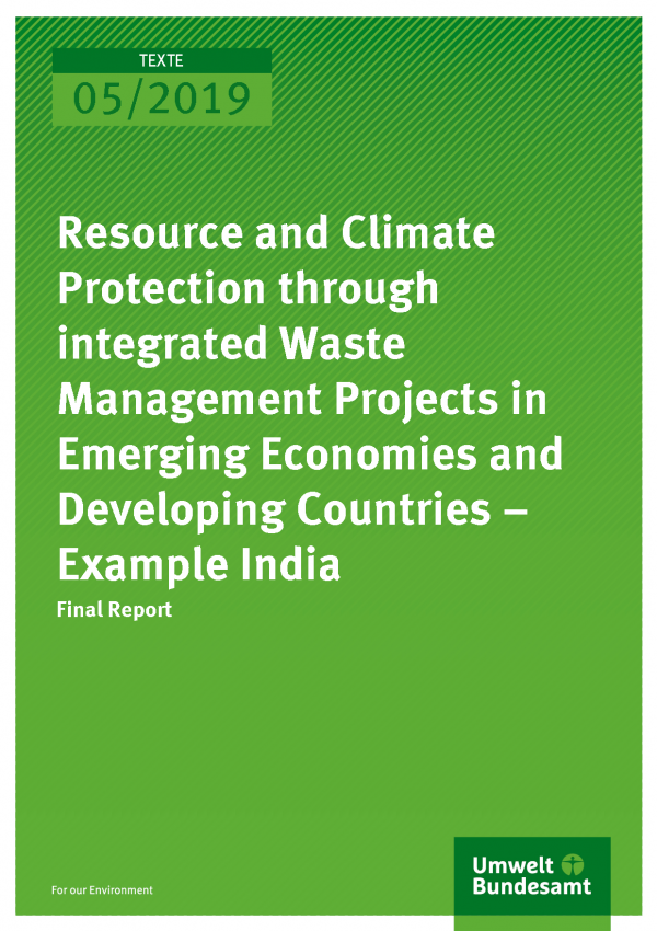 Cover of publication TEXTE 05/2019 Resource and Climate Protection through integrated Waste Management Projects in Emerging Economies and Developing Countries – Example India