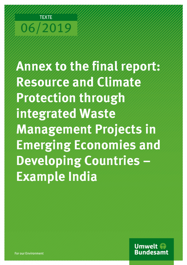 Cover of publication TEXTE 06/2019 Annex to the final report: Resource and Climate Protection through integrated Waste Management Projects in Emerging Economies and Developing Countries – Example India