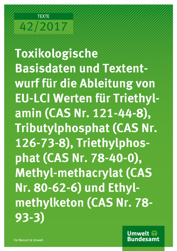 Cover der Publikation 42/2017 Toxikologische Basisdaten und Textentwurf für die Ableitung von EU-LCI Werten für Triethylamin (CAS Nr. 121-44-8), Tributylphosphat (CAS Nr. 126-73-8), Triethylphosphat (CAS Nr. 121-44-8), Methylmethacrylat (CAS Nr. 80-62-6) und Ethylmethylketon (CAS Nr. 78-93-3)