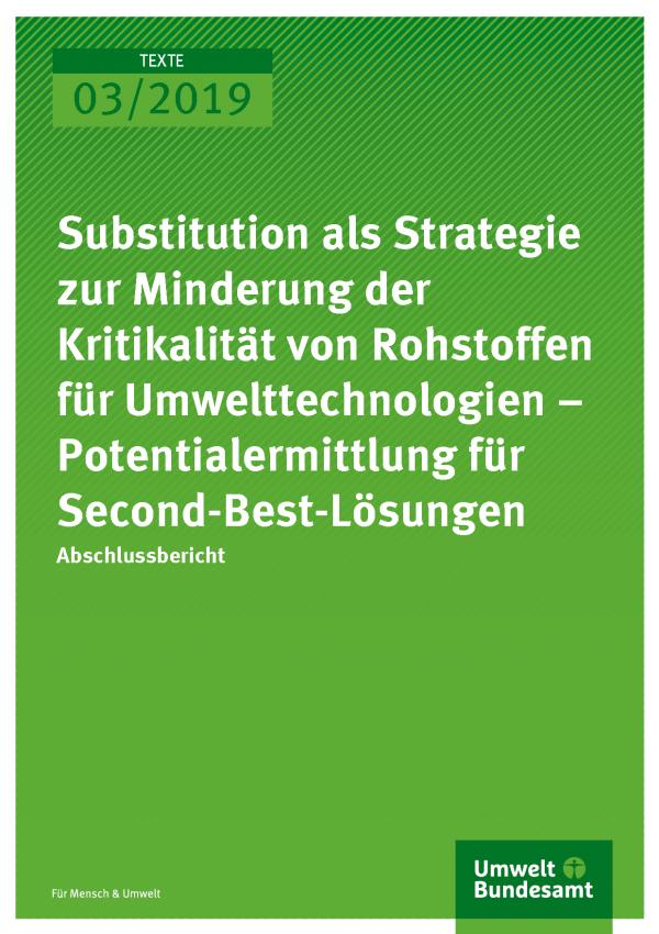 Cover der Publikation TEXTE 03/2019 Substitution als Strategie zur Minderung der Kritikalität von Rohstoffen für Umwelttechnologien – Potentialermittlung für Second-Best-Lösungen