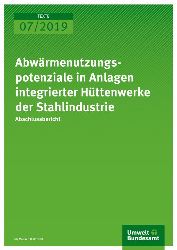 Cover der Publikation TEXTE 07/2019 Abwärmenutzungspotenziale in Anlagen integrierter Hüttenwerke der Stahlindustrie