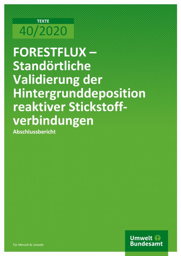 Cover der Publikation TEXTE 40/2020 FORESTFLUX – Standörtliche Validierung der Hintergrunddeposition reaktiver Stickstoffverbindungen