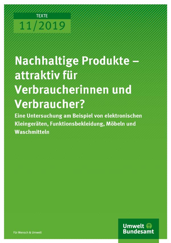 Cover der Publikation TEXTE 11/ Nachhaltige Produkte – attraktiv für Verbraucherinnen und Verbraucher?