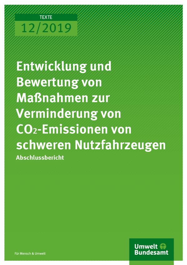 Cover der Publikation TEXTE 12/2019 Entwicklung und Bewertung von Maßnahmen zur Verminderung von CO2-Emissionen von schweren Nutzfahrzeugen
