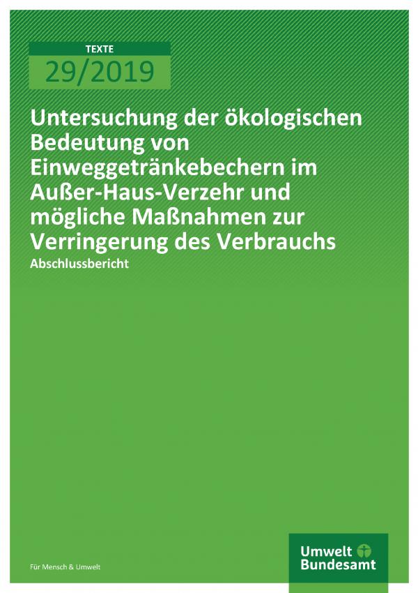 Cover der Publikation TEXTE 29/2019 Untersuchung der ökologischen Bedeutung von Einweggetränkebechern im Außer-Haus-Verzehr und mögliche Maßnahmen zur Verringerung des Verbrauchs