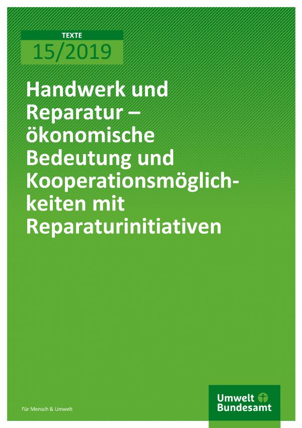 Cover der Publikation Texte 15/2019 Handwerk und Reparatur – ökonomische Bedeutung und Kooperationsmöglichkeiten mit Reparaturinitiativen