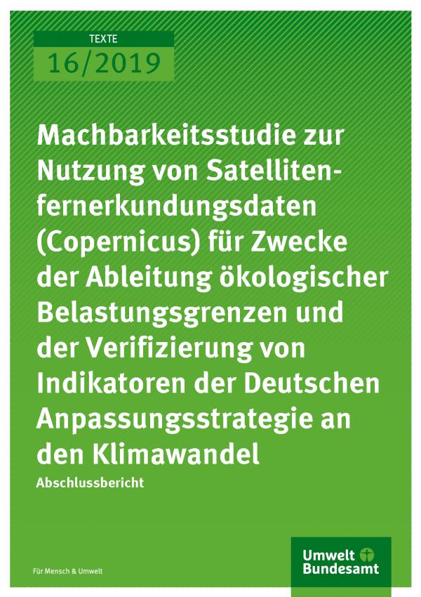 Cover der Publikation TEXTE 16/2019 Machbarkeitsstudie zur Nutzung von Satellitenfernerkundungsdaten (Copernicus) für Zwecke der Ableitung ökologischer Belastungsgrenzen und der Verifizierung von Indikatoren der Deutschen Anpassungsstrategie an den Klimawandel